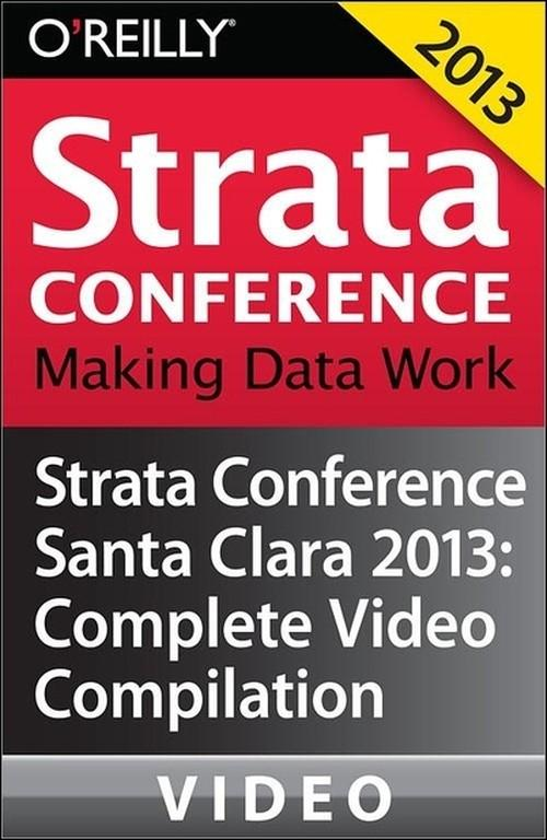 Oreilly - Strata Conference Santa Clara 2013: Complete Video Compilation - 9781449365394