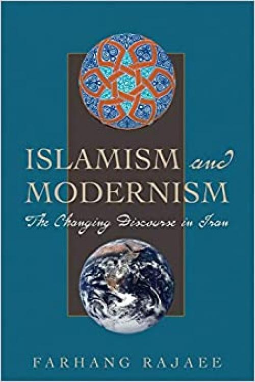 Islamism and Modernism: The Changing Discourse in Iran (Modern Middle East (Paperback))