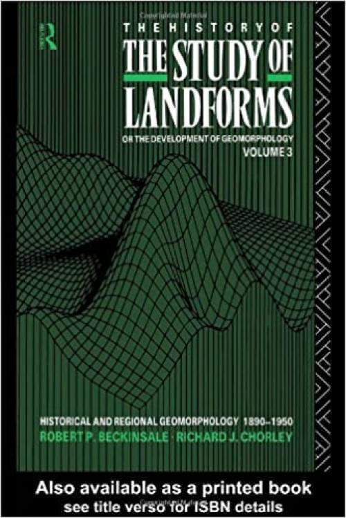The History of the Study of Landforms - Volume 3 (Routledge Revivals): Historical and Regional Geomorphology, 1890-1950 (Routledge Revivals: The History of the Study of Landforms)