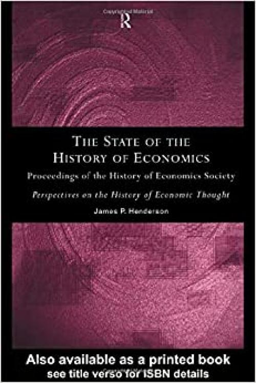 The State of the History of Economics: Proceedings of the History of Economics Society (Perspectives on the History of Economic Thought)