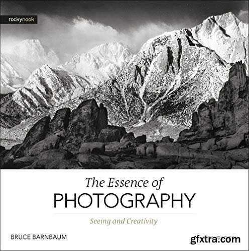 The Essence of Photography: Seeing and Creativity, 2nd Edition