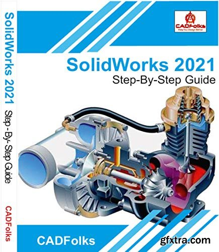 SolidWorks 2021 - Step-By-Step Guide: Part, Assembly, Drawings, Sheet Metal, & Surfacing