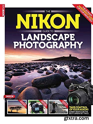 The Nikon Guide To Landscape Photography: Master Your Photography And Image-Editing Skills, And Maximize Your Artistic Talen