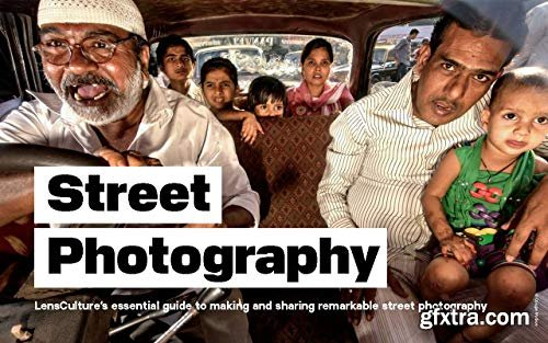 Street Photography LensCultures Guide to Making and Sharing Remarkable: Photographer\'s Book