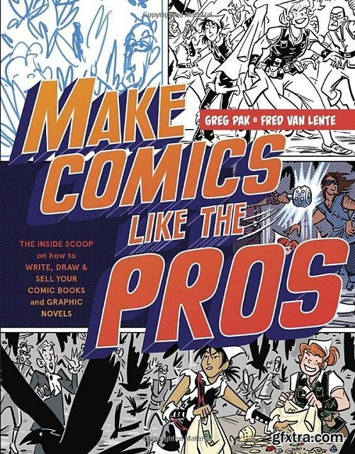 Make Comics Like the Pros: The Inside Scoop on How to Write, Draw, and Sell Your Comic Books and Graphic Novels