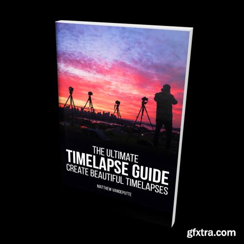 Matthew Vandeputte - The Ultimate Timelapse Guide