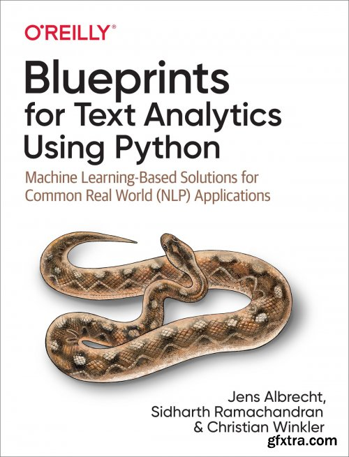 Blueprints for Text Analytics Using Python: Machine Learning-Based Solutions for Common Real World (NLP) Applications