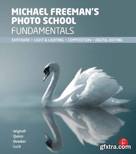 Michael Freeman\'s Photo School Fundamentals: Exposure, Light & Lighting, Composition