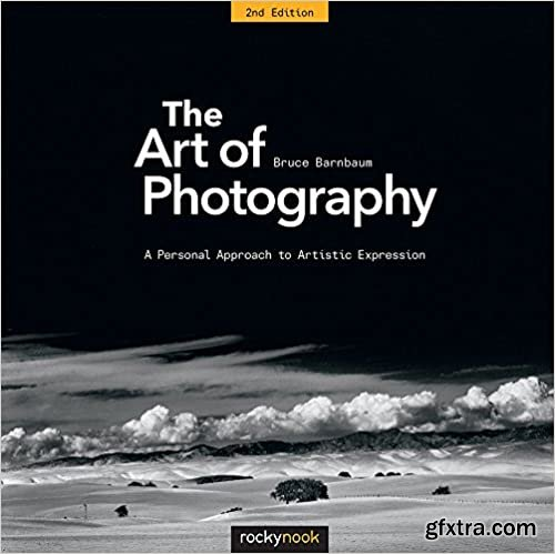 The Art of Photography, 2nd Edition: A Personal Approach to Artistic Expression, 2nd Edition