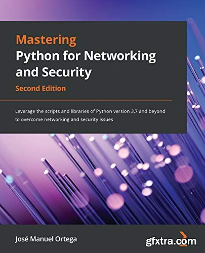 Mastering Python for Networking and Security, 2nd Edition