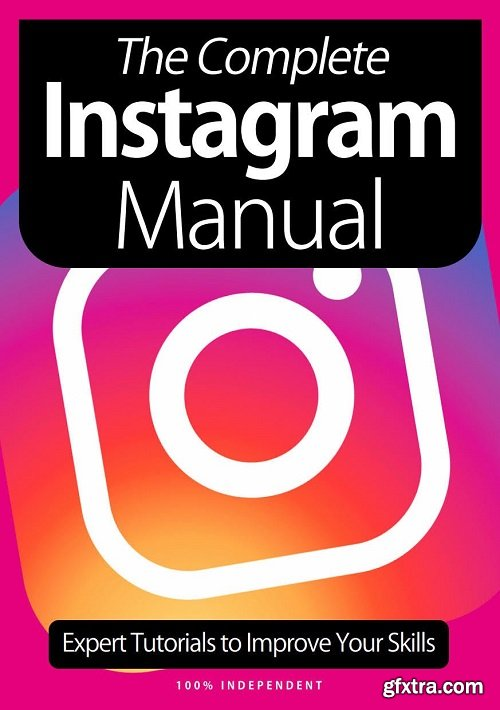 The Complete Instagram Manual: Expert Tutorials To Improve Your Skills - 8th Edition 2021
