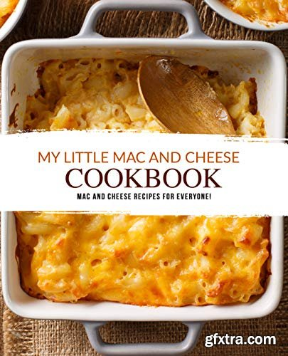 My Little Mac and Cheese Cookbook: Mac and Cheese Recipes for Everyone!
