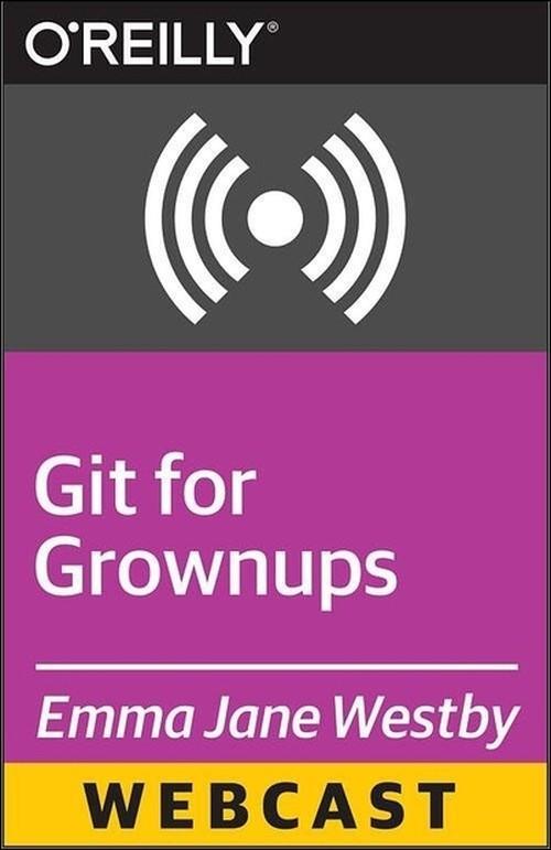 Oreilly - Git for Grown-ups - 9781491919675