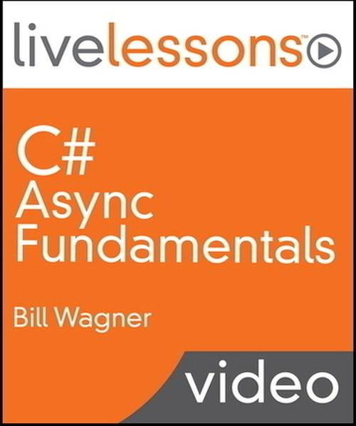 Oreilly - C# Async Fundamentals LiveLessons (Video Training) - 9780133463149