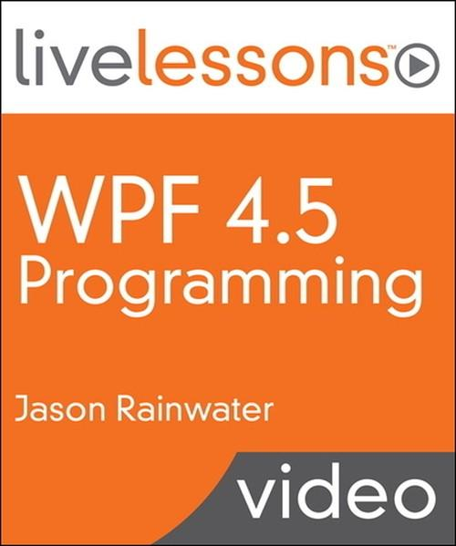 Oreilly - WPF 4.5 Programming LiveLessons (Video Training) - 9780133886337