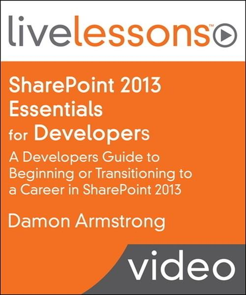 Oreilly - SharePoint 2013 Essentials for Developers LiveLessons (Video Training): A Developers Guide to Beginning or Transitioning to a Career in SharePoint 2013 - 9780133988819