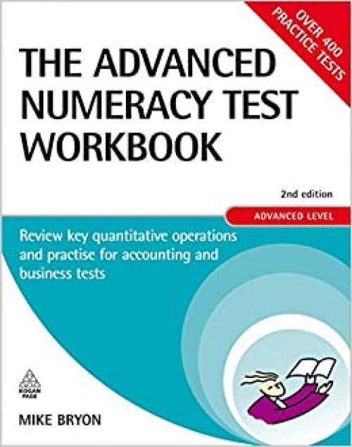 The Advanced Numeracy Test Workbook: Review Key Quantitative Operations and Practise for Accounting and Business Tests (Careers & Testing)