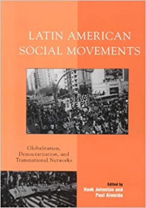 Latin American Social Movements: Globalization, Democratization, and Transnational Networks