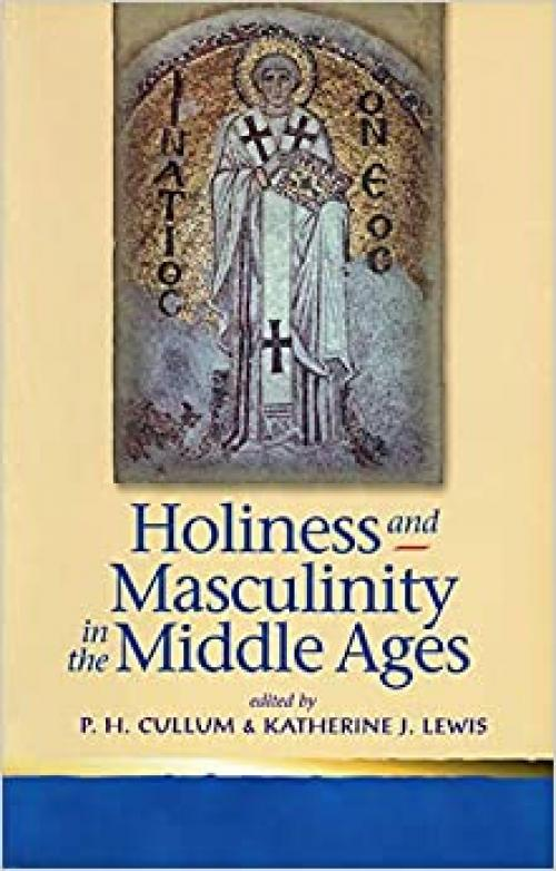Holiness and Masculinity in the Middle Ages (Religion and Culture in the Middle Ages series)