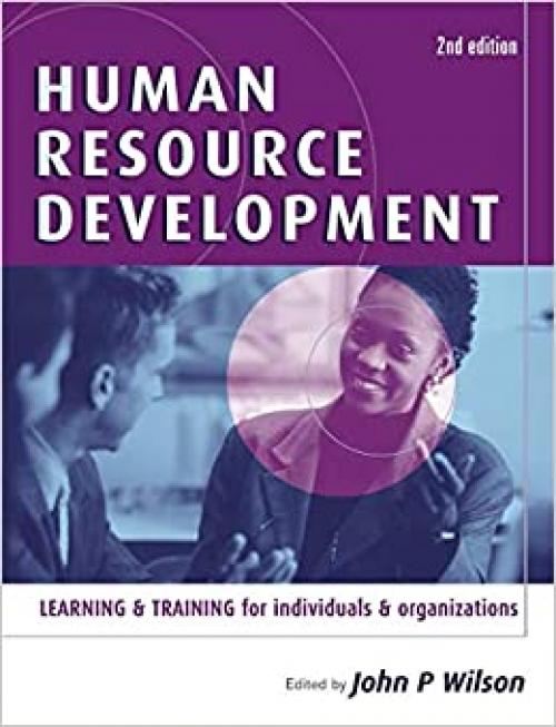 Human Resource Development: Learning & Training for Individuals & Organizations
