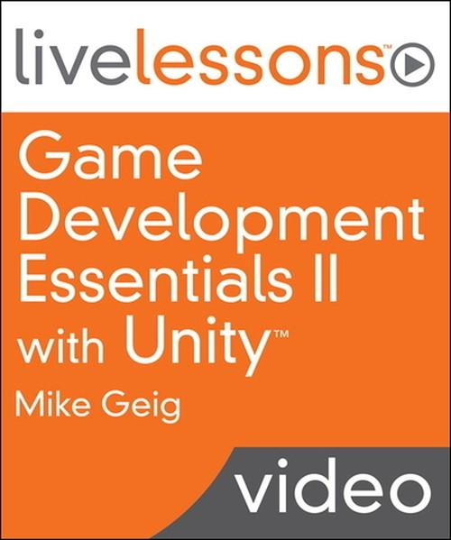 Oreilly - Game Development Essentials II with Unity LiveLessons (Video Training) - 9780133892178