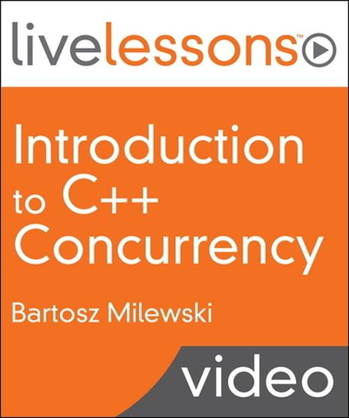 Oreilly - Introduction to C++ Concurrency LiveLessons (Video Training) - 9780134031507