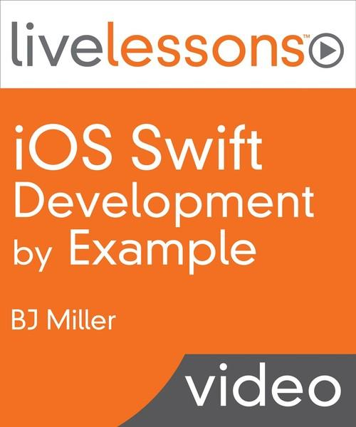 Oreilly - iOS Swift Programming by Example LiveLessons (Video Training) - 9780134135861