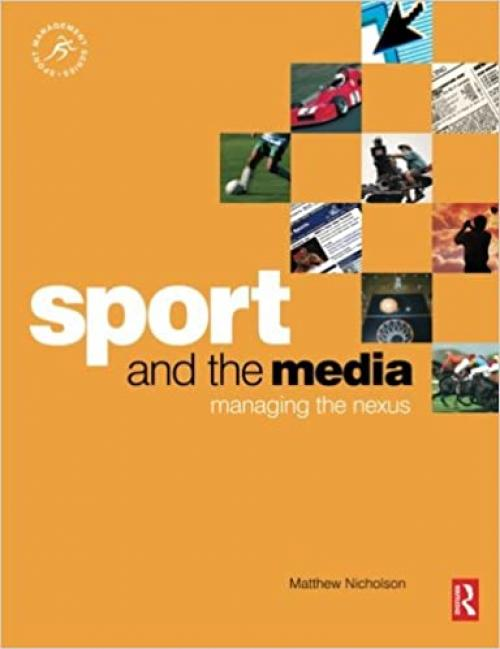 Sport and the Media: Managing the nexus (Sport Management)