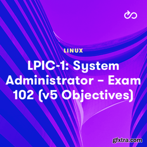 LPIC-1: System Administrator – Exam 102 (v5 Objectives)