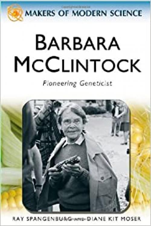 Barbara McClintock: Pioneering Geneticist (Makers of Modern Science)