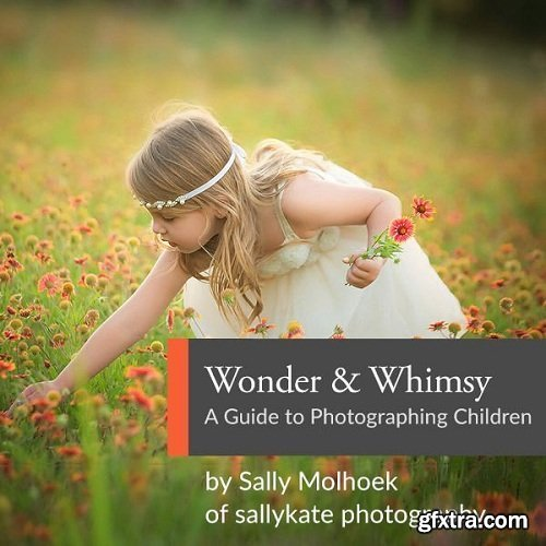 Wonder and Whimsy: A Guide to Photographing Children