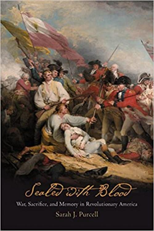 Sealed With Blood: War, Sacrifice, and Memory in Revolutionary America (Early American Studies)