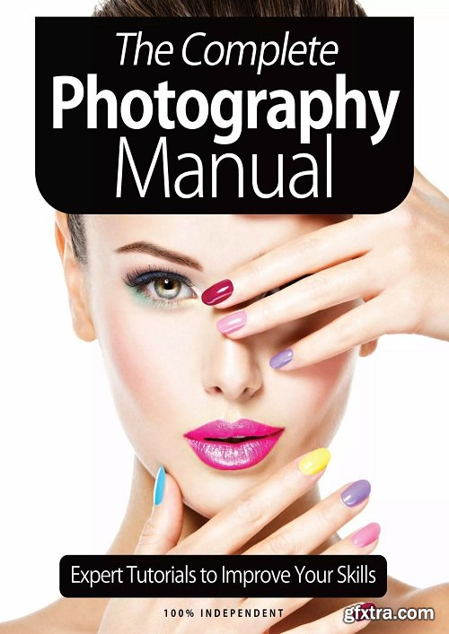The Complete Photography Manual - Expert Tutorials To Improve Your Skills, January 2021