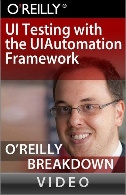 Oreilly - UI Testing with the UIAutomation Framework - 9781449307745