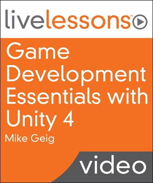 Oreilly - Game Development Essentials with Unity 4 LiveLessons (Video Training) - 9780133386226