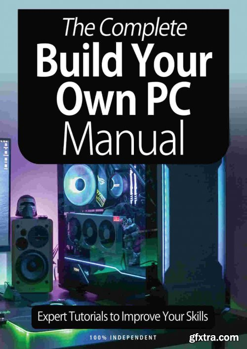 The Complete Building Your Own PC Manual - 8th Edition 2021