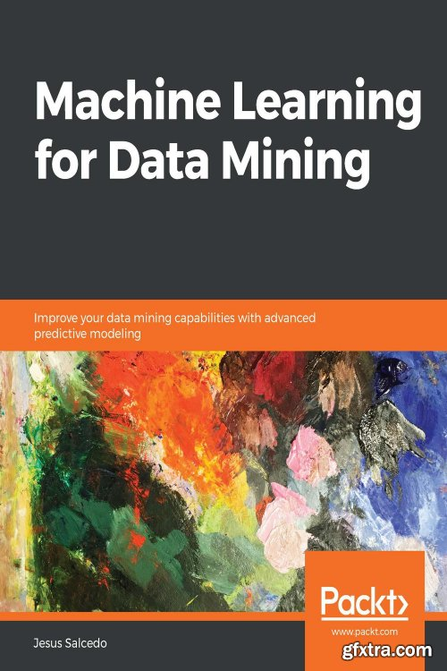 Machine Learning for Data Mining: Improve your data mining capabilities with advanced predictive modeling