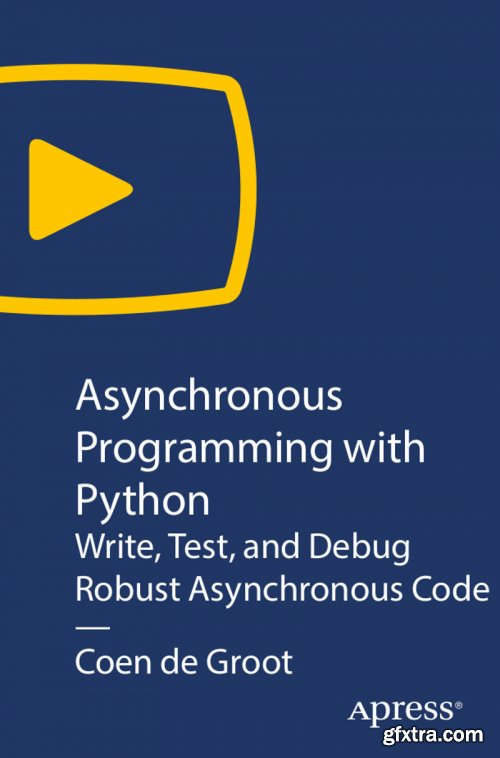 Asynchronous Programming with Python: Write, Test, and Debug Robust Asynchronous Code