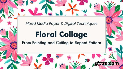 Floral Collage: from painting and cutting to repeat pattern (mixed media paper & digital techniques)