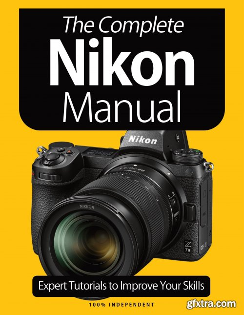 The Nikon Camera Complete Manual - Expert Tutorials to Improve Your Skills Jan 2021