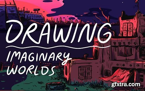 Concept Art: Drawing Imaginary Worlds