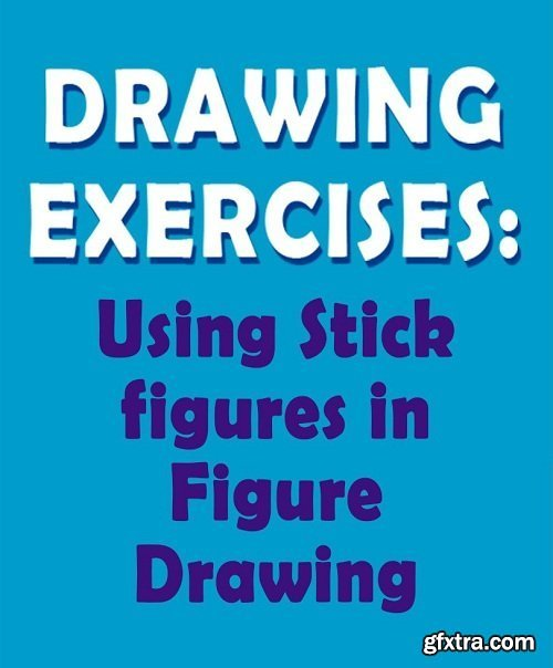 Drawing Exercises: Using Stick Figures in Figure Drawing