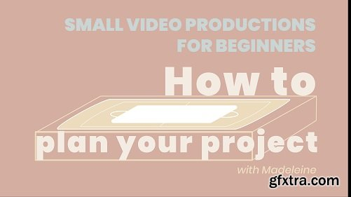 Small Video Productions for Beginners - How to plan your project