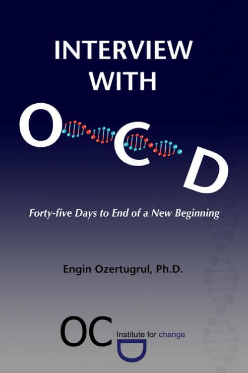 Interview with OCD: Forty-five Days to End of a New Beginning -- Ph.D. - Engin Ozertugrul