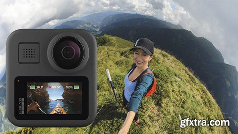 The Ultimate Guide To The Gopro Max And 360 Video