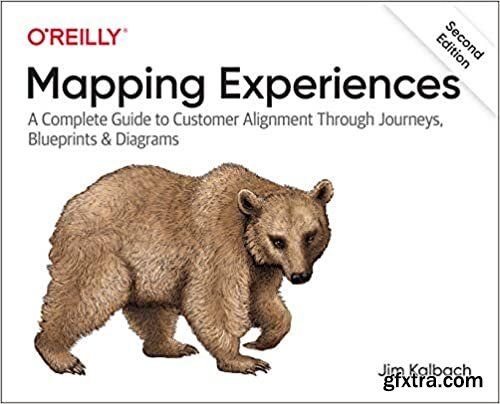 Mapping Experiences: A Complete Guide to Customer Alignment Through Journeys, Blueprints and Diagrams 2nd Edition