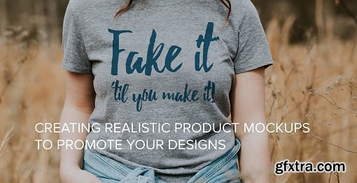 Fake It Til You Make It: Create Realistic Mockups to Promote Your Designs