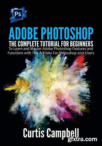 Adobe Photoshop: The Complete Tutorial for Beginners