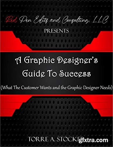 A Graphic Designer's Guide To Success: What The Customer Wants and the Graphic Designer Needs