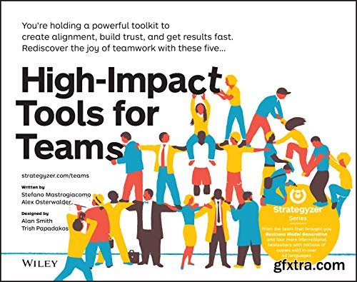 High-Impact Tools for Teams: 5 Tools to Align Team Members, Build Trust, and Get Results Fast (Strategyzer)